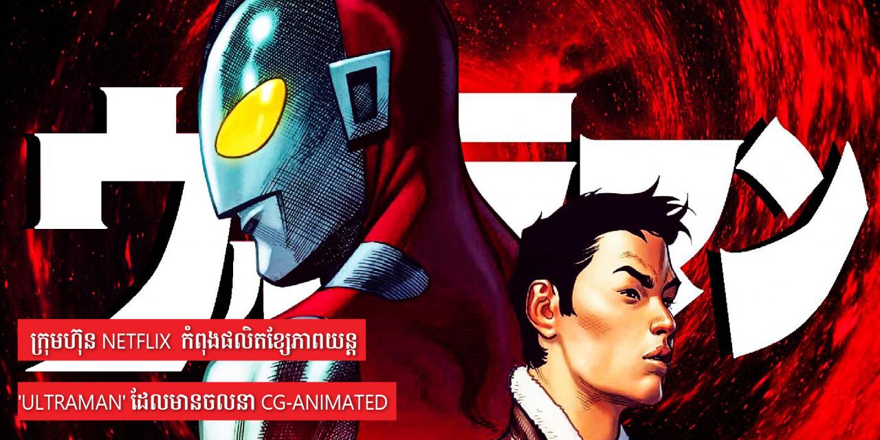 ក្រុមហ៊ុន Netflix  កំពុងផលិតខ្សែភាពយន្ត 'Ultraman' ដែលមានចលនា CG-animated